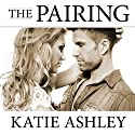 The Pairing: Proposition Series #3 Audiobook by Katie Ashley Narrated by Justine O. Keef