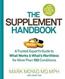The Supplement Handbook: A Trusted Experts Guide to What Works & Whats Worthless for More Than 100 Conditions