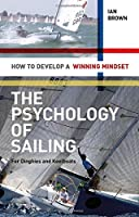Psychology of Sailing for Dinghies and Keelboats: How to Develop a Winning Mindset