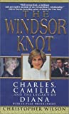 The Windsor Knot: Charles, Camilla and the Legacy of Diana (Pinnacle Biography) (0786015195) by Wilson, Christopher
