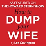 How to Dump Your Wife: Practical Advice for the Good Man Trapped in a Bad Marriage | Lee Covington