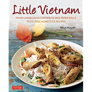 Little Vietnam: From Lemongrass Chicken to Rice Paper Rolls, 80 Exciting Vietnamese Dishes to Prepare at Home