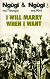 I Will Marry When I Want (African Writers) (0435902466) by Ngugi wa Thiong'o