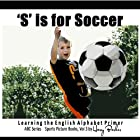 S Is for Soccer: Learning the English Alphabet Book! Audiobook by Harry Barker Narrated by Dawn Anderson