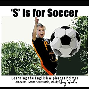 S Is for Soccer: Learning the English Alphabet Book! | [Harry Barker]
