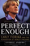 Perfect Enough: Carly Fiorina and the Reinvention of Hewlett Packard