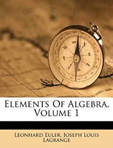 Leonhard Euler on Elements Of Algebra  Volume 1  Leonhard Euler  Joseph Louis Lagrange