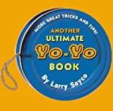 Another Ultimate Yo-Yo Book: More Great Tricks and Tips! (0448419688) by Larry Sayco