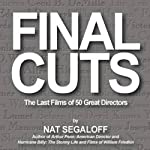 Final Cuts: The Last Films of 50 Great Directors | Nat Segaloff