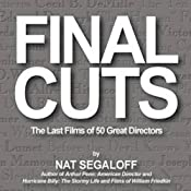 Final Cuts: The Last Films of 50 Great Directors | [Nat Segaloff]