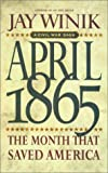 April 1865: The Month That Saved America (0060187239) by Jay Winik