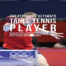 Creating the Ultimate Table Tennis Player (       UNABRIDGED) by Joseph Correa Narrated by Andrea Erickson