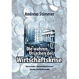 """Die wahren Ursachen der Wirtschaftskrise: Verursacher, Verlauf und Chancen abseits des Modestromsvon """"Andreas Stimmer"""""""