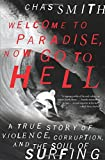 Chas Smith Welcome to Paradise, Now Go to Hell: A True Story of Violence, Corruption, and the Soul of Surfing