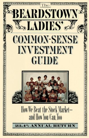 The Beardstown Ladies' Common-Sense Investment Guide: How We Beat the Stock Market - And How You Can Too, The Beardstown Ladies' Investment Club; Whitaker, Leslie