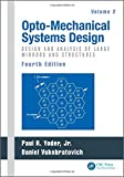 img - for Opto-Mechanical Systems Design, Fourth Edition, Two Volume Set: Opto-Mechanical Systems Design, Fourth Edition, Volume 2: Design and Analysis of Large Mirrors and Structures book / textbook / text book