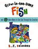 Glow-In-The-Dark Fish: And 59 More Ways to See God Through His Creation