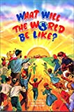 What Will the World Be Like?: By Adel Lebovics ; Illustrated by Norman Nodel (0922613575) by Lebovics, Aydel