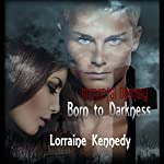 Born to Darkness: Immortal Destiny, Book 1 | Lorraine Kennedy