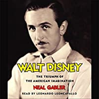 Walt Disney: The Triumph of the American Imagination Hörbuch von Neal Gabler Gesprochen von: Leonardo Leoncavallo