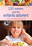200 recettes que les enfants adorent : Du goût, de la couleur et des plats variés