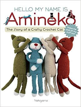 Hello My Name is Amineko: The Story of a Crafty Crochet Cat: Nekoyama