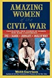 Amazing Women of the Civil War: Fascinating True Stories of Women Who Made a Difference (1558537910) by Garrison, Webb