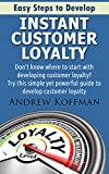 Customer Loyalty: Easy Steps to Develop Instant Customer Loyalty (Customer Loyalty, Customer Loyalty Strategies, Business, Strategies)