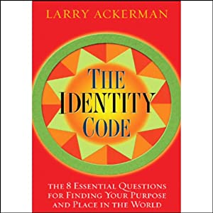 The Identity Code: The 8 Essential Questions for Finding Your Purpose & Place in the World | [Larry Ackerman]