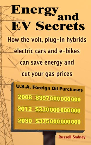 Energy And Ev Secrets: How The Volt, Plug-In Hybrids, Electric Cars And E-Bikes Can Save Energy And Cut Your Gas Prices