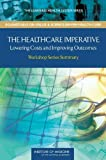 img - for The Healthcare Imperative: Lowering Costs and Improving Outcomes: Workshop Series Summary (The Learning Health System Series: Roundtable on Value & Science-Driven Health Care) book / textbook / text book