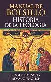 Manual de bolsillo, historia de la teologia/: Pocket History of Theology (Spanish Edition) (0789915103) by Olson, Roger E.