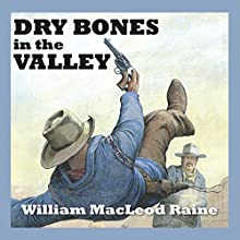 Dry Bones in the Valley Audiobook by William MacLeod Raine Narrated by Jeff Harding