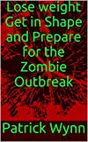 img - for Lose weight Get in Shape and Prepare for the Zombie Outbreak book / textbook / text book