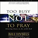 Too Busy Not to Pray: Slowing Down to Be With God (       UNABRIDGED) by Bill Hybels Narrated by Robertson Dean
