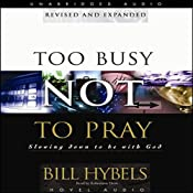 Too Busy Not to Pray: Slowing Down to Be With God | [Bill Hybels]