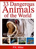 33 Dangerous Animals of the World (Cool Facts and Picture Book Series for Kids)