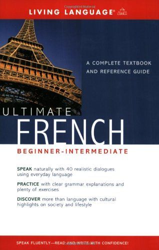 Ultimate French: Beginner-Intermediate: A Complete Textbook and Reference Guide
