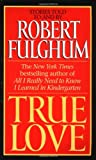 True Love (0061096164) by Robert Fulghum