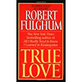 True Love ~ Robert Fulghum