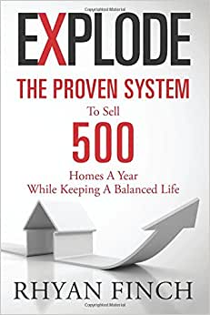 Explode: The Proven System To Sell 500 Homes A Year While Keeping A Balanced Life book downloads