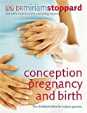 Conception, Pregnancy and Birth: The Childbirth Bible for Today's Parents