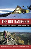 img - for The Hut Handbook: A Guide to Planning and Enjoying a Backcountry Hut Trip by Yule, Leigh Girvin, Toepfer, Scott (1996) Paperback book / textbook / text book