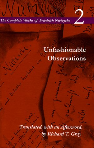 Unfashionable Observations: Volume 2 (The Complete Works of Friedrich Nietzsche)