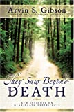 They Saw Beyond Death: New Insights on Near-Death Experiences