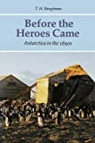 img - for Before the Heroes Came: Antarctica in the 1890s by T. H. Baughman (1999-09-01) book / textbook / text book