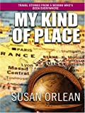 Image of My Kind of Place: Travel Stories From A Woman Who's Been Everywhere