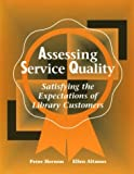 Assessing Service Quality: Satisfying the Expectations of Library Customers (0838934897) by Hernon, Peter