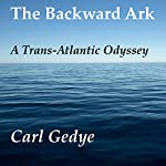 The Backward Ark: A Trans-Atlantic Odyssey | Carl Gedye