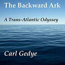 The Backward Ark: A Trans-Atlantic Odyssey Audiobook by Carl Gedye Narrated by Dennis Kleinman